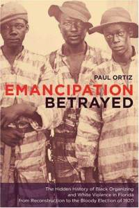 emancipation-betrayed-hidden-history-black-organizing-white-violence-paul-ortiz-hardcover-cover-art